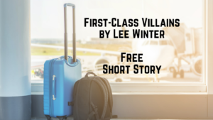 First-Class Villains, a free short story by Lee Winter